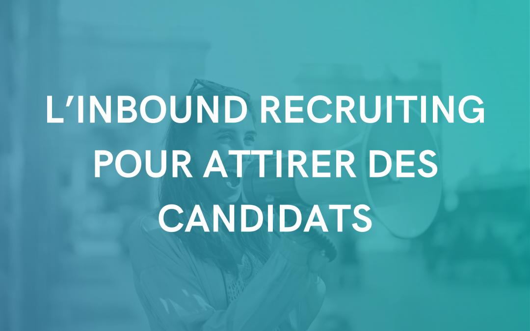 L'inbound recruiting pour attirer des candidats qualifiés