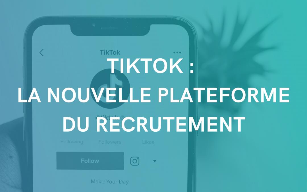 TikTok : la nouvelle plateforme du recrutement