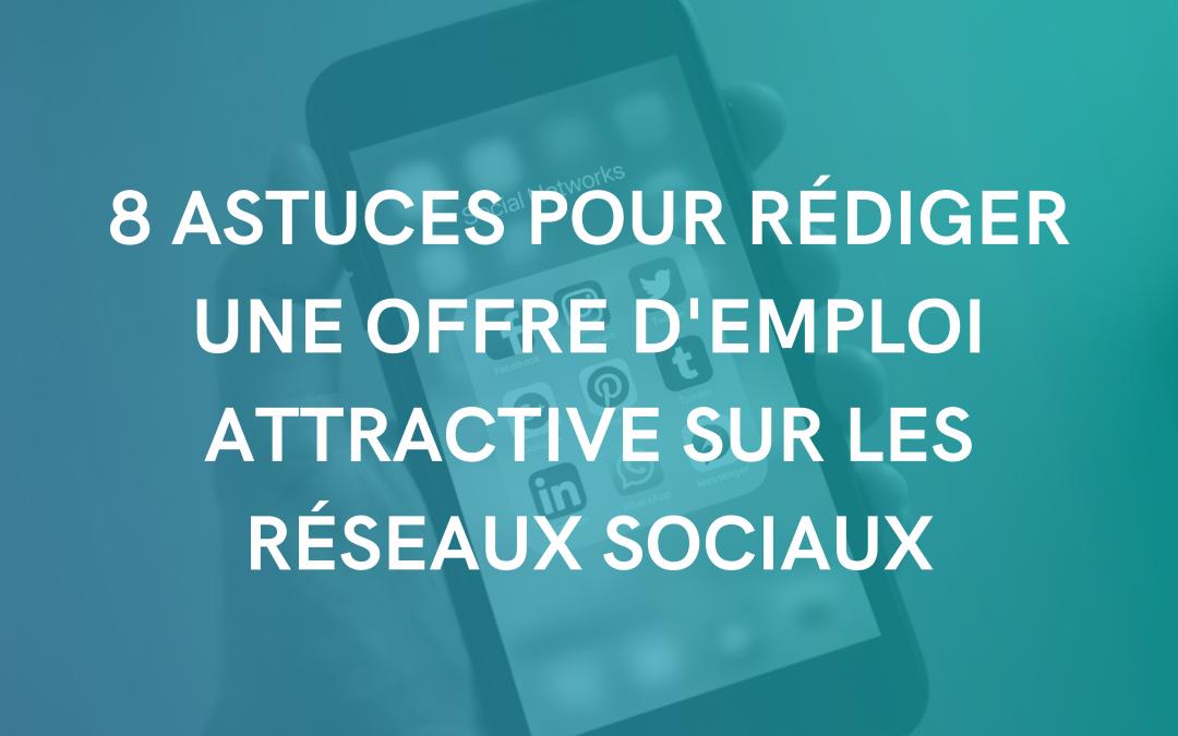 8 astuces pour rédiger une offre d'emploi attractive sur les réseaux sociaux